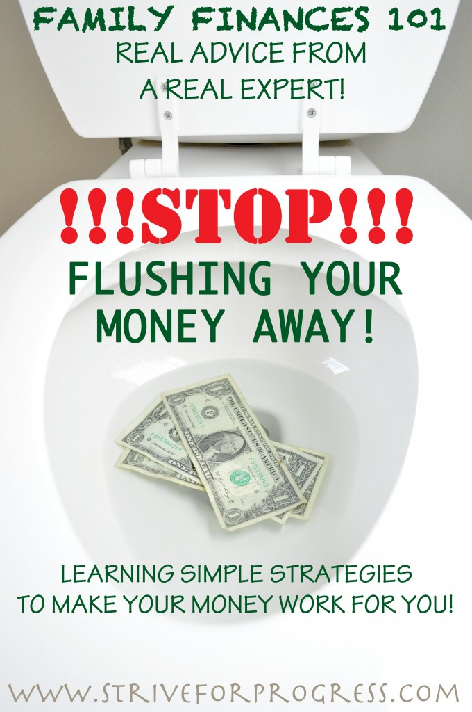Family Finances 101: Reverse Cash Flow, Stop Flushing Your Money Away…