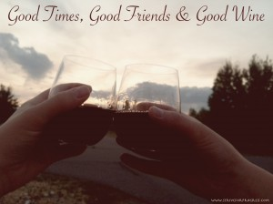Good Times, Good Friends & Good Wine. Enough said! :)