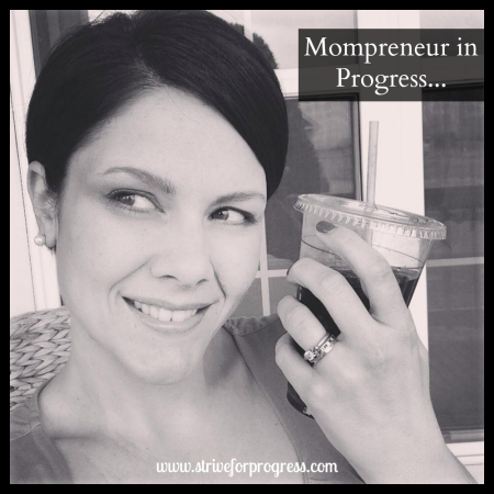 Mompreneur In Progress by www.striveforprogress.com