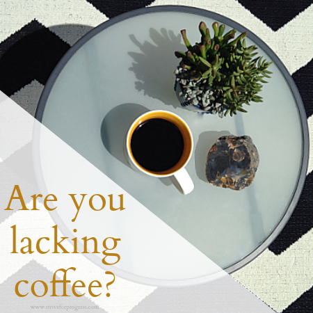 Are you lacking coffee? by Strive For Progress