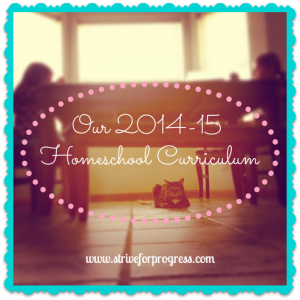 Our 2014-15 Homeschool Curriculum