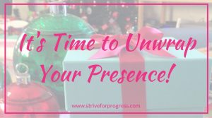 It's Time to Unwrap Your Presence!