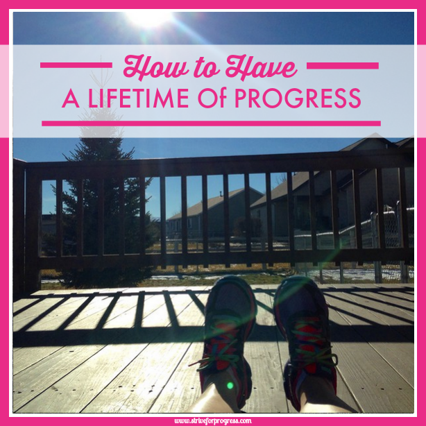 How to Have A Lifetime of Progress