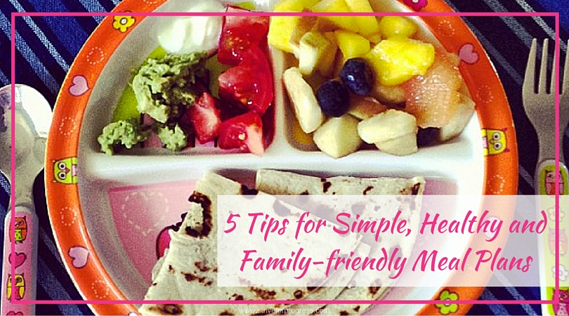 5 Tips for Simple, Healthy and Family-friendly Meal Plans for the Work at Home Mom