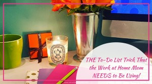 THE To-Do List Trick That the Work at Home Mom NEEDS to Be Using!