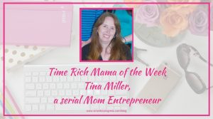Time Rich Mama of the Week: Tina Miller