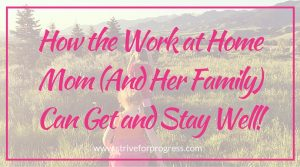 How the Work at Home Mom (And Her Family) Can Get and Stay Well!