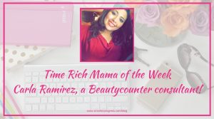 Time Rich Mama of the Week: Carla Ramirez
