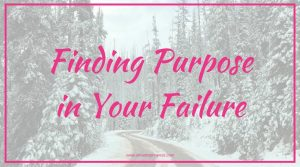 Finding Purpose in Your Failure