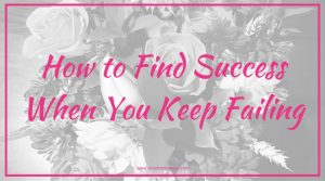How to Find Success When You Keep Failing