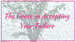 The Grace in Accepting Your Failure