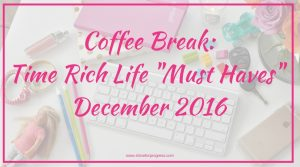 "Coffee Break: Time Rich Life ""Must Haves"" Picked Just for You!"