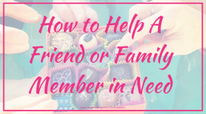 How to Help A Friend or Family Member in Need