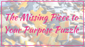 The Missing Piece to Your Purpose Puzzle