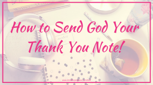 How to Send God Your Thank You Note!