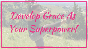 Develop Grace As Your Superpower