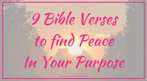 9 Bible Verses to find Peace In Your Purpose