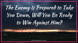 The Enemy Is Prepared to Take You Down, Will You Be Ready to Win Against Him?