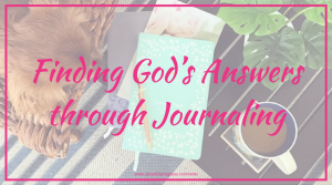 Finding God's Answers Through Journaling